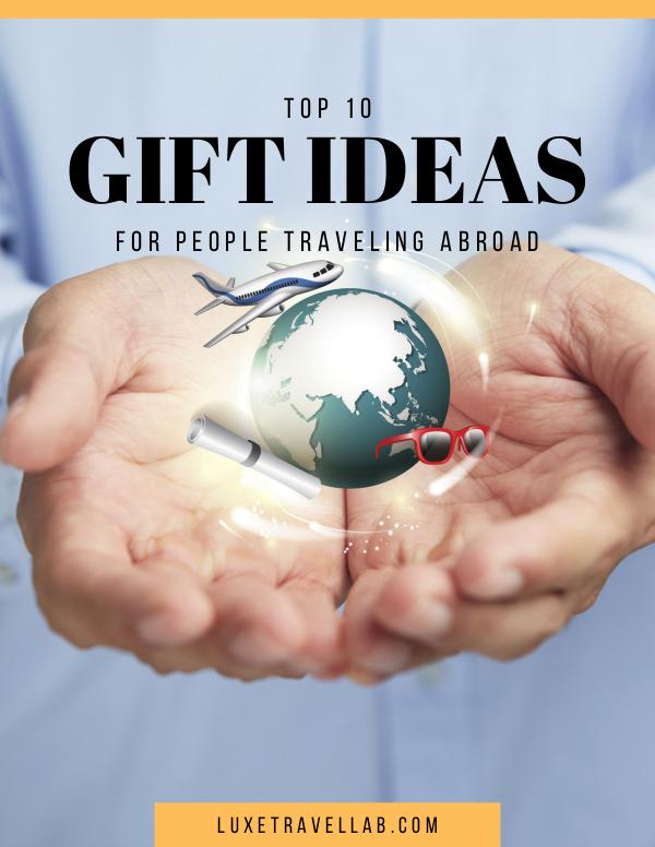 Top 10 gift ideas for people traveling abroad Top 10 gift ideas for people traveling abroad