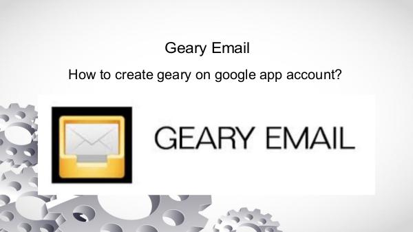 How to create geary on google app account? | geary setting support Geary Email