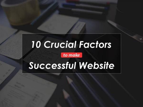 10 Crucial Factors to Make a Successful Website 10 Crucial Factors to Make a Successful Website