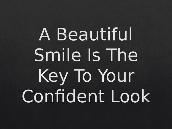 ART Dentistry A Beautiful Smile Is The Key To Your Confident Loo