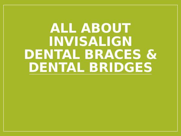 ART Dentistry All About Invisalign Dental Braces & Dental Bridge