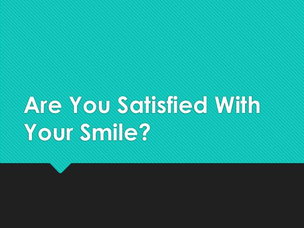 ART Dentistry Are You Satisfied With Your Smile