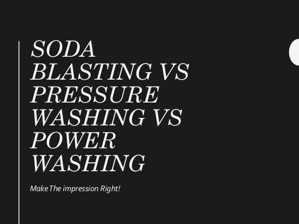 Canadian Restorations GTA Inc Soda Blasting Vs Pressure Washing Vs Power Washing