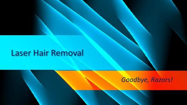 Laser Hair Removal - Goodbye, Razors! Laser Hair Removal