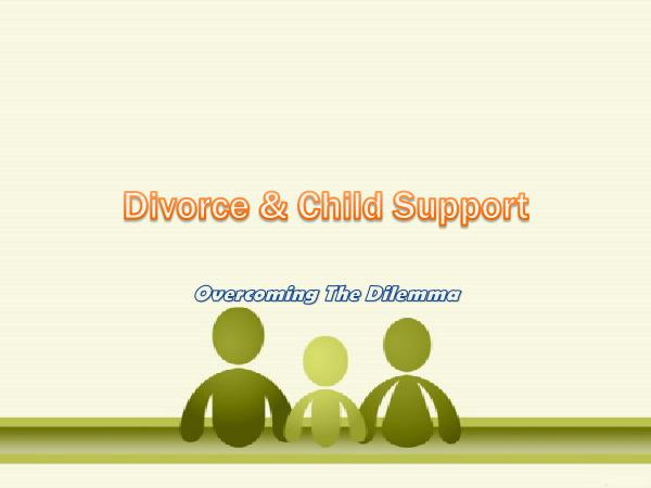 Divorce & Child Support - Overcoming The Dilemma