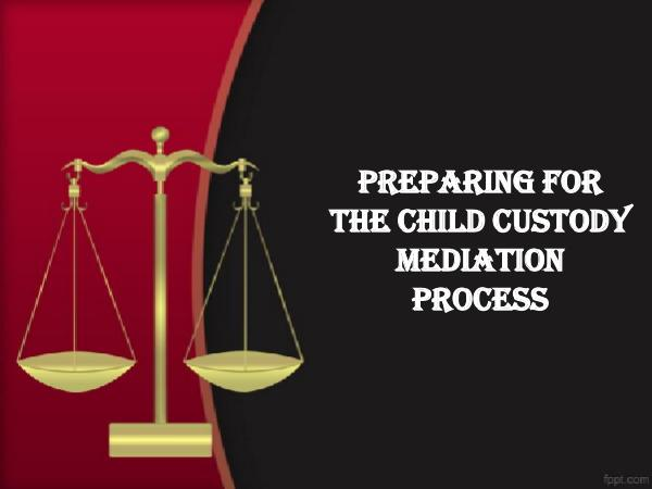 Preparing For The Child Custody Mediation Process