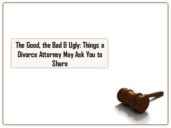 The Good, the Bad & Ugly Things a Divorce Attorney