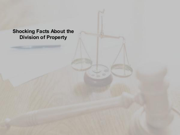 Shocking Facts About the Division of Property