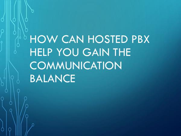 How Can Hosted PBX Help You Gain The Communication