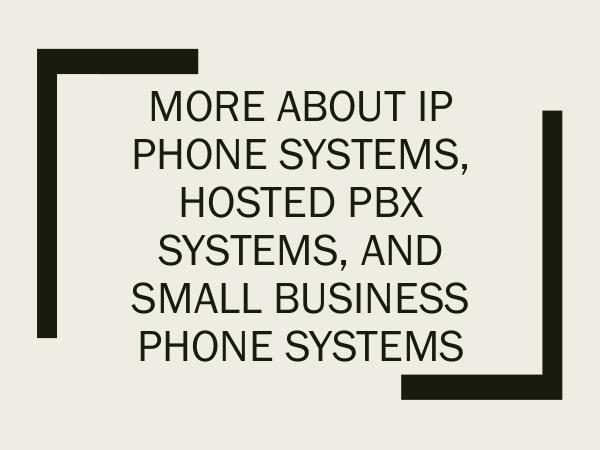 More About IP Phone Systems, Hosted PBX Systems, a