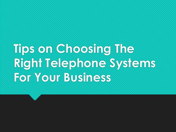 Tips on Choosing The Right Telephone Systems For Y