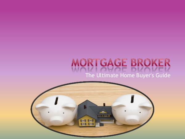 Mortgage Broker - The Ultimate Home Buyer's Guide