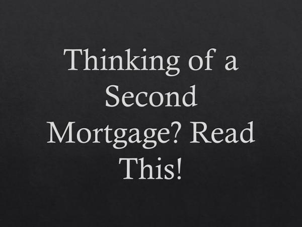Thinking of a Second Mortgage Read This!