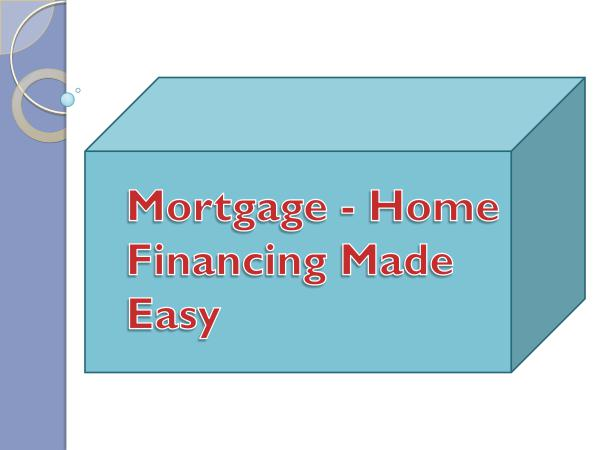 Mortgage - Home Financing Made Easy
