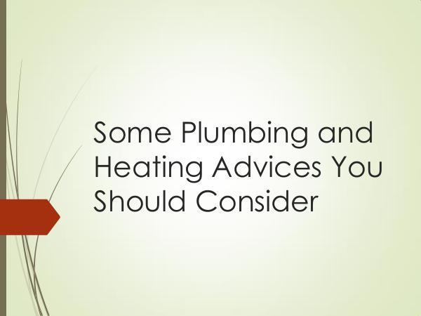 Smile Heating & Cooling Inc. Some Plumbing and Heating Advices You Should Consi