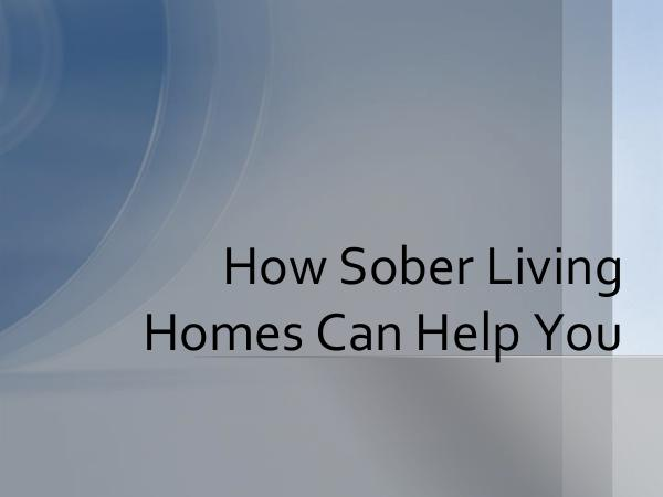 Sober Living How Sober Living Homes Can Help You