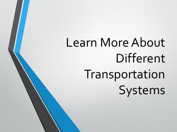 Learn More About Different Transportation Systems