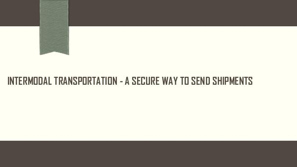 Intermodal Transportation - a Secure Way to Send S
