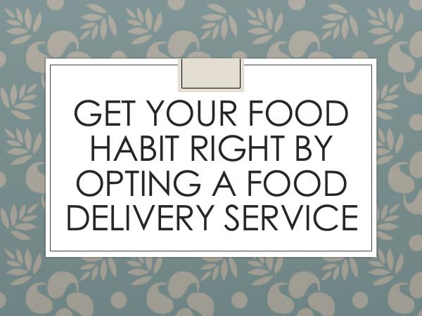 Get Your Food Habit Right By Opting A Food Deliver