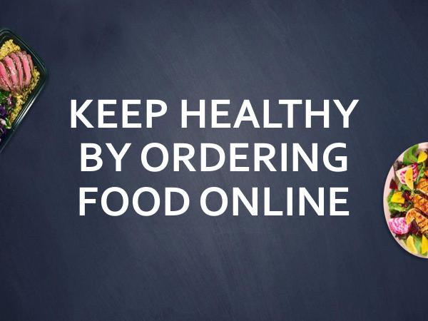 Keep Healthy By Ordering Food Online