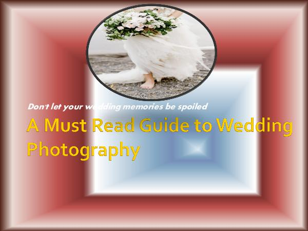 A Must Read Guide to Wedding Photography