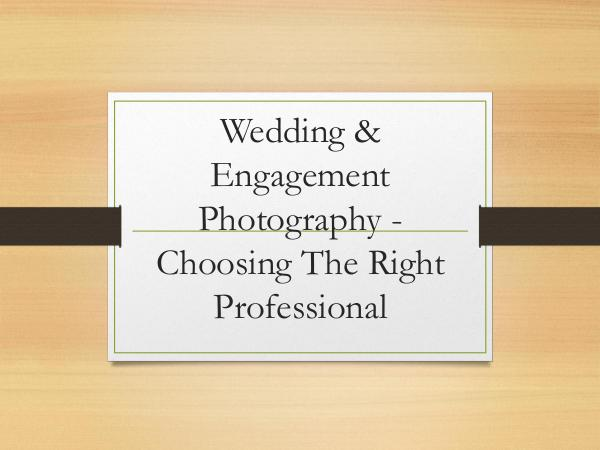 Wedding Photography Tips Wedding & Engagement Photography - Choosing The Ri