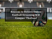 Reasons Why Football Streaming Will Conquer Thailand