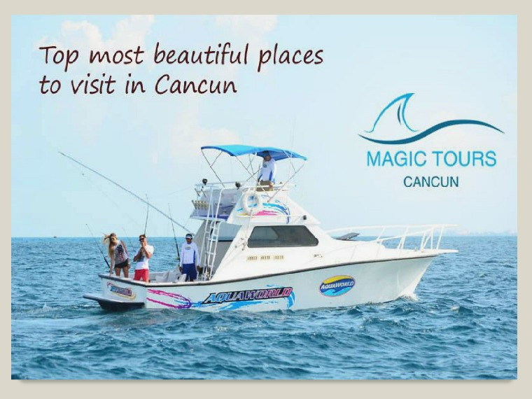 Magic Tours Cancun Top most beautiful places to visit in Cancun