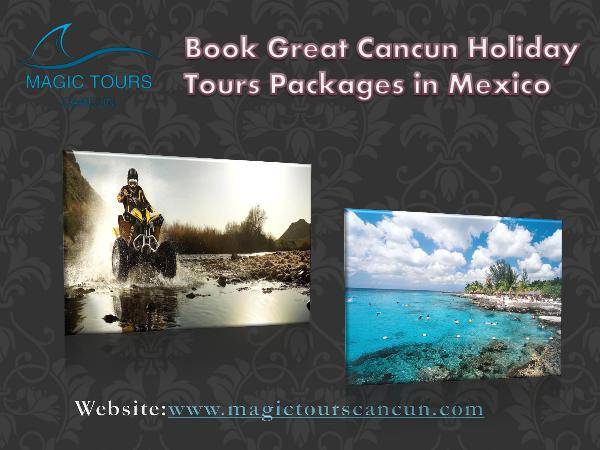 Magic Tours Cancun Book Great Cancun Holiday Tours Packages in Mexico