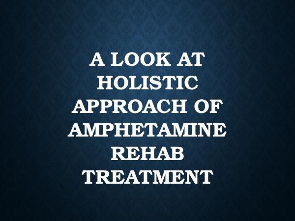 Addiction Rehab Thousand Islands A Look At Holistic Approach Of Amphetamine Rehab T