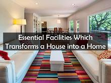 Essential Facilities Which Transforms a House into a Home
