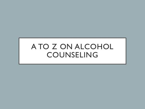 A To Z On Alcohol Counseling