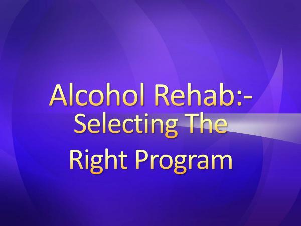 Alcohol Rehab  Selecting The Right Program