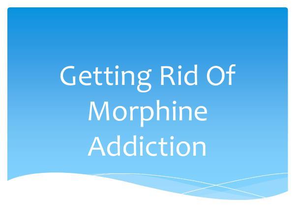 Getting Rid Of Morphine Addiction
