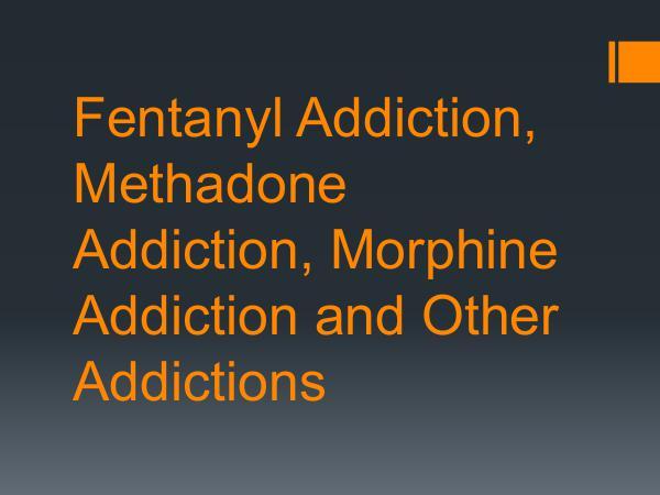 Fentanyl Addiction, Methadone Addiction, Morphine