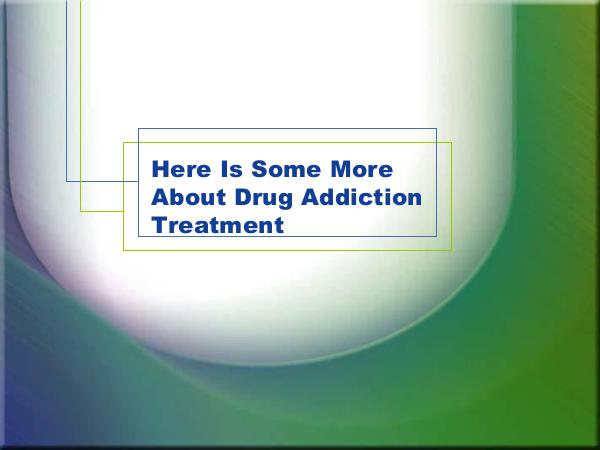 Here Is Some More About Drug Addiction Treatment