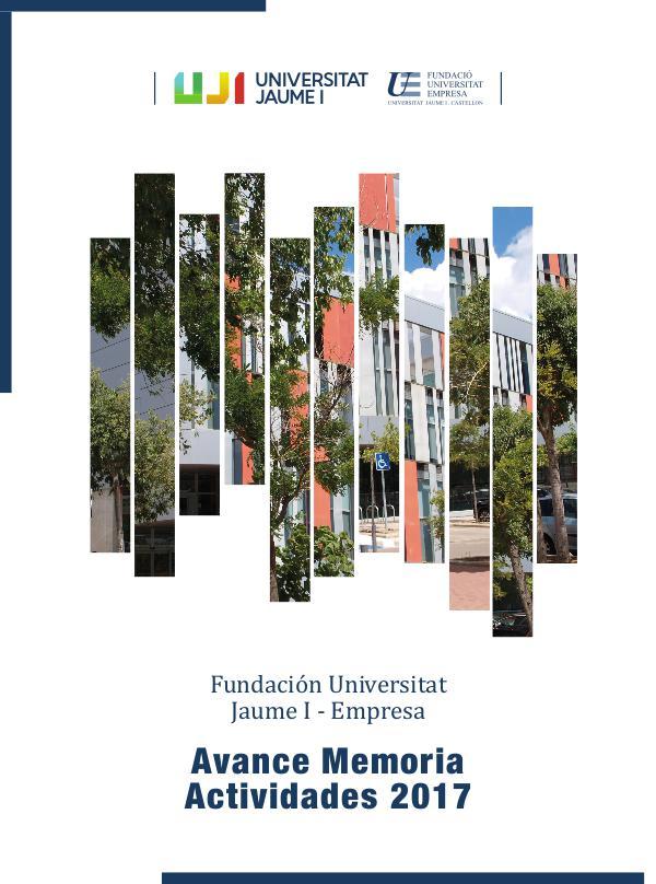 Avance Memoria 2017 Fundación Universitat Jaume I-Empresa Avance Memoria-2017 FUE-UJI