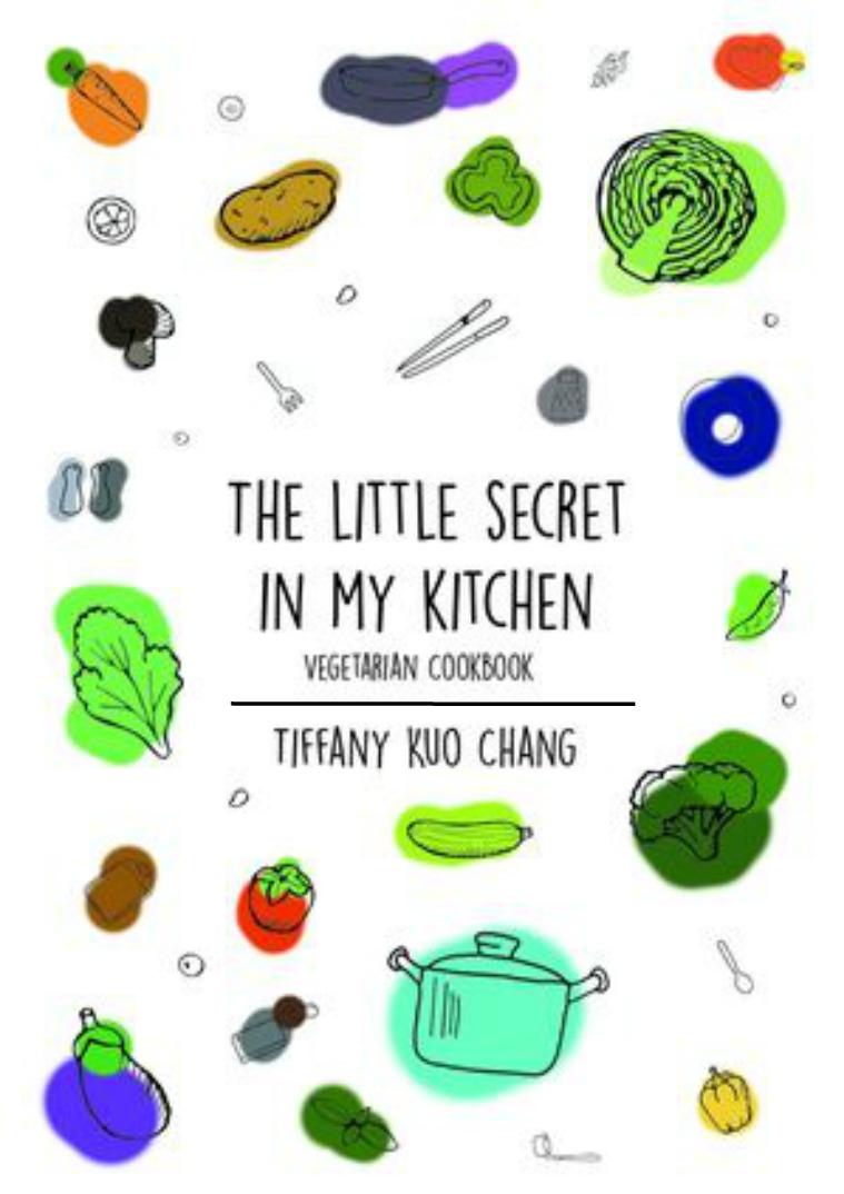 The Little Secret in My Kitchen Vegetarian Cookbook