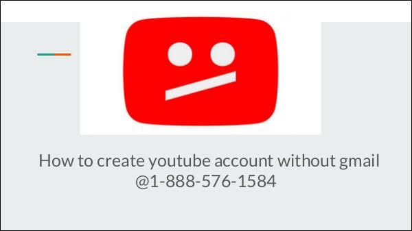 how to create youtube account without gmail 1-888-576-1584 use | manage | make