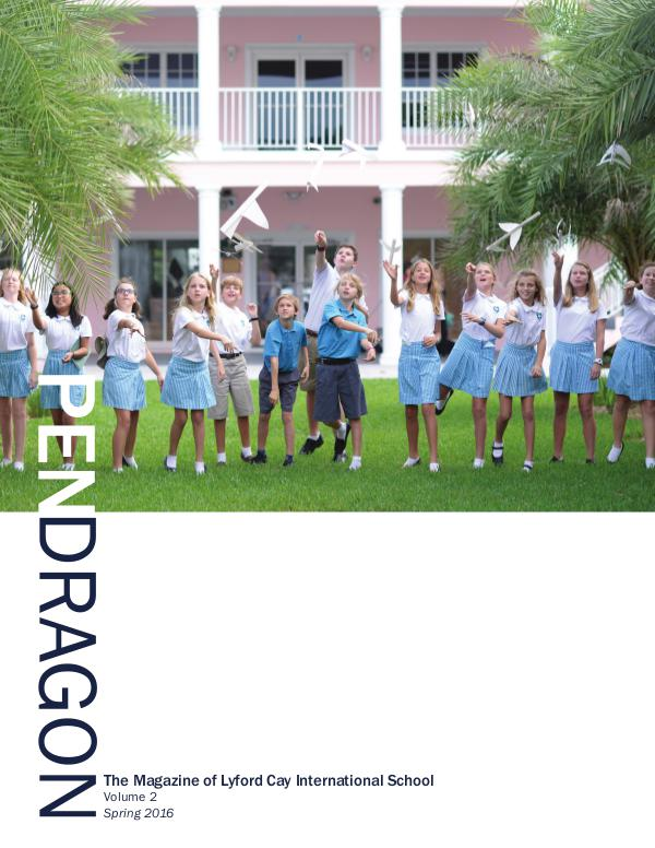 PenDragon - the official magazine of Lyford Cay International School PenDragon Vol 2, Spring 2016