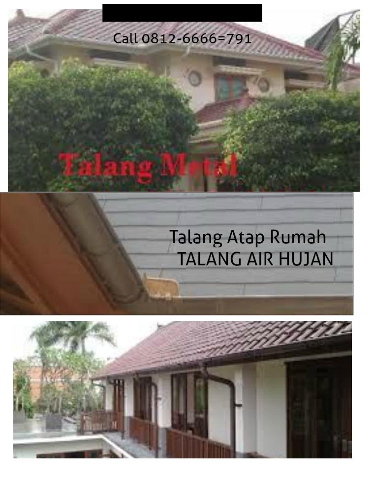 Talang Atap Rumah,Talang Air Hujan Talang Meetal Call 0812-6666-791 Talang Metal Talang Air Hujan Call 0812-6666-791