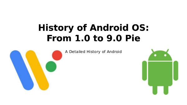 History of Android OS: From 1.0 to 9.0 Pie History of Android OS - From 1.0 to 9.0 Pie