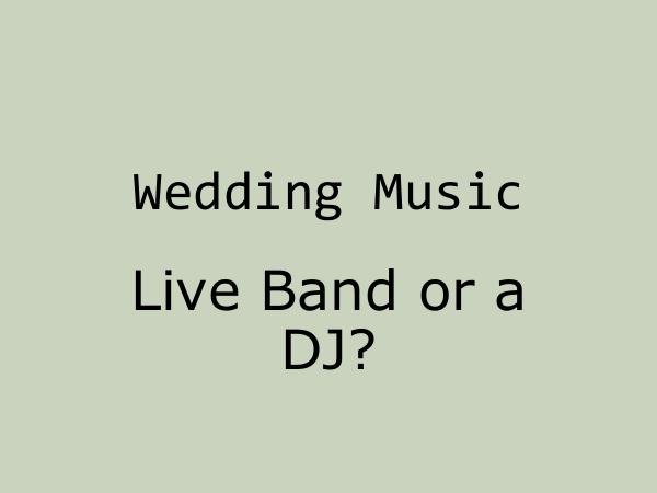 Main Event Music Wedding Music - Live Band or a DJ?