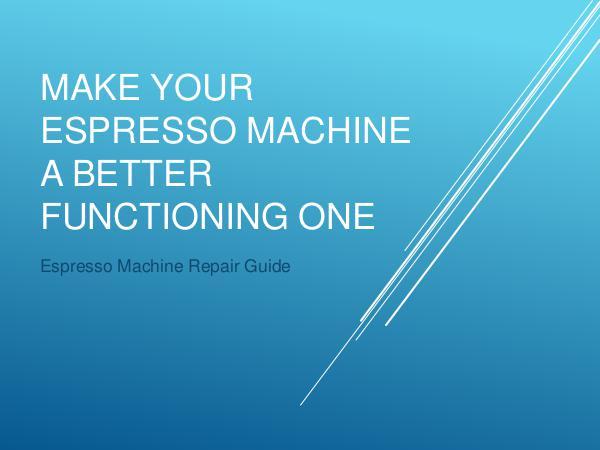 Make Your Espresso Machine A Better Functioning One Make Your Espresso Machine A Better Functioning On