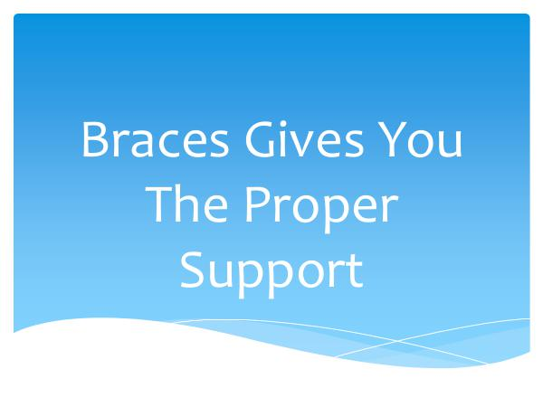 An Introduction To Different Braces Braces Gives You The Proper Support