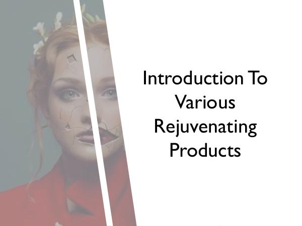 Annas Cosmetics Introduction To Various Rejuvenating Products