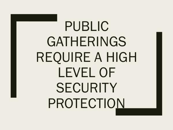 Public Gatherings Require A High Level Of Security