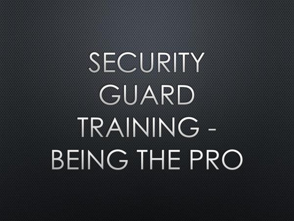 Security Guard Training - Being The Pro