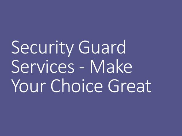 Security Guard Services - Make Your Choice Great