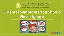 5 Dental Symptoms You Should Never Ignore